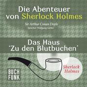 Sherlock Holmes: Die Abenteuer von Sherlock Holmes - Das Haus 'Zu den Blutbuchen' (Ungekürzt)