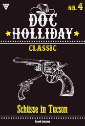 Doc Holliday Classic 4 – Western - Schüsse in Tucson