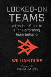 Locked-On Teams - A Leader's Guide to High Performing Team Behavior