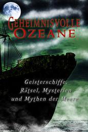 Geheimnisvolle Ozeane - Mysterien der Meere, Geisterschiffe und maritime Rätsel