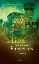 Das Licht scheint in die Finsternis - Roman.