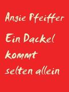 Angie Pfeiffer: Ein Dackel kommt selten allein