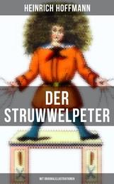 Der Struwwelpeter (Mit Originalillustrationen) - Eines der berühmtesten Kinderbücher Deutschlands