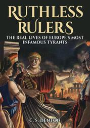Ruthless Rulers - The real lives of Europe's most infamous tyrants