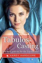 Tabulos-Casting - Wie weit geht sie für die Traumrolle?