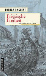 Friesische Freiheit - Historischer Roman