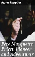 Agnes Repplier: Père Marquette. Priest, Pioneer and Adventurer
