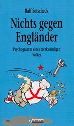 Nichts gegen Engländer - Psychogramm eines merkwürdigen Volkes