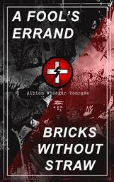A FOOL'S ERRAND & BRICKS WITHOUT STRAW - The Classics Which Condemned the Terrorism of Ku Klux Klan and Fought for Preventing the Southern Hate Violence