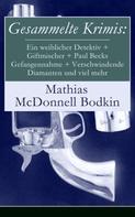Mathias McDonnell Bodkin: Gesammelte Krimis: Ein weiblicher Detektiv + Giftmischer + Paul Becks Gefangennahme + Verschwindende Diamanten und viel mehr ★★★