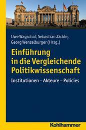 Einführung in die Vergleichende Politikwissenschaft - Institutionen - Akteure - Policies