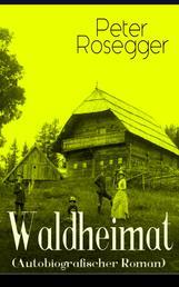Waldheimat (Autobiografischer Roman) - Alle 4 Bände: Das Waldbauernbübel + Der Guckinsleben + Der Schneiderlehrling + Der Student auf Ferien