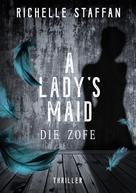 Richelle Staffan: A LADY's MAID: Die Zofe ★★★★