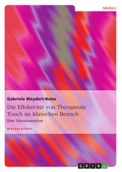 Die Effektivität von Therapeutic Touch im klinischen Bereich - Eine Literaturanalyse