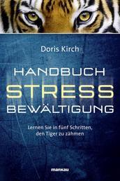 Handbuch Stressbewältigung - Lernen Sie in fünf Schritten, den Tiger zu zähmen