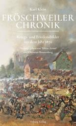 Fröschweiler Chronik - Kriegs- und Friedensbilder aus dem Jahr 1870