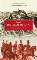 Stefan Rothbart: 1809 - Die letzte Festung
