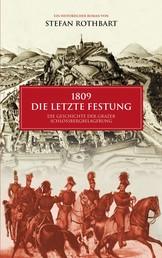 1809 - Die letzte Festung - Die Geschichte der Grazer Schloßbergbelagerung