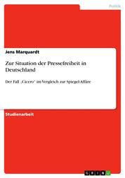 """Zur Situation der Pressefreiheit in Deutschland - Der Fall """"Cicero"""" im Vergleich zur Spiegel-Affäre"""