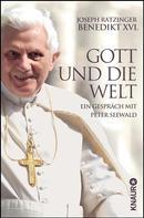 Joseph Ratzinger Benedikt XVI.: Gott und die Welt
