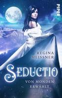 Regina Meißner: Seductio - Von Monden erwählt ★★★★★
