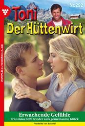 Toni der Hüttenwirt 292 – Heimatroman - Erwachende Gefühle