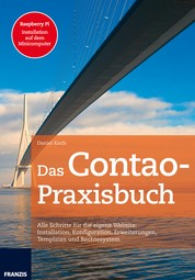 Das Contao-Praxisbuch - Alle Schritte für die eigene Website: Installation, Konfiguration, Erweiterungen, Templates und Rechtesystem