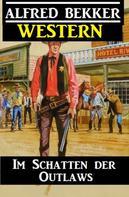 Alfred Bekker: Alfred Bekker Western - Im Schatten der Outlaws