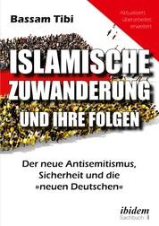 Islamische Zuwanderung und ihre Folgen - Der neue Antisemitismus, Sicherheit und die »neuen Deutschen«
