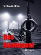 Stefan G. Rohr: Das Kontingent
