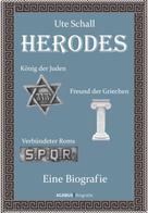 Ute Schall: Herodes. König der Juden - Freund der Griechen - Verbündeter Roms