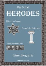 Herodes. König der Juden - Freund der Griechen - Verbündeter Roms - Eine Biografie