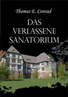 Thomas E. Conrad: Das verlassene Sanatorium ★★★