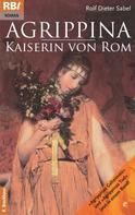 Rolf D. Sabel: Agrippina - Kaiserin von Rom