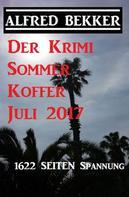 Alfred Bekker: Der Krimi Sommer Koffer Juli 2017 - 1622 Seiten Spannung