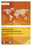 Ute Kuhn-Jahns: Resilienz und Unternehmensführung. Aktueller Wissensstand und Bedeutung des Führungsstils