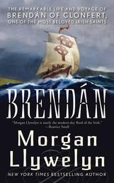 Brendan - The Remarkable Story of Brendan of Clonfert, One of the Most Beloved Irish Saints