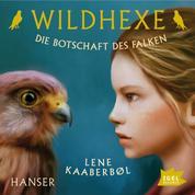 Wildhexe. Die Botschaft des Falken - Folge 2