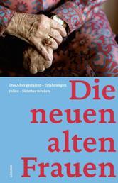 Die neuen alten Frauen - Das Alter gestalten - Erfahrungen teilen - Sichtbar werden