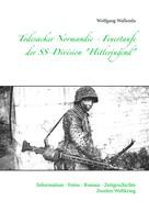 "Wolfgang Wallenda: Todesacker Normandie - Feuertaufe der SS-Division ""Hitlerjugend"" ★★★★"