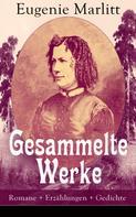 Eugenie Marlitt: Gesammelte Werke: Romane + Erzählungen + Gedichte