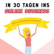In 30 Tagen ins Online Business - Dein digitaler Fahrplan