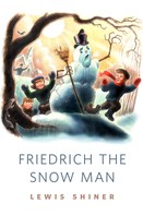 Lewis Shiner: Friedrich the Snow Man