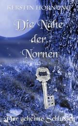 Die Nähe der Nornen - Der geheime Schlüssel - Band 3