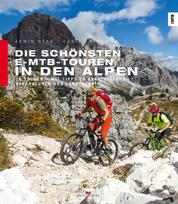 Die schönsten E-MTB-Touren in den Alpen - 20 Touren. Mit Tipps zu Akkuleistung, Reparaturen und Fahrtechnik