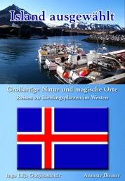 Großartige Natur und magische Orte - Reisen zu Lieblingsplätzen im Westen - Island ausgewählt: Band 1