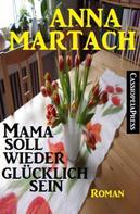 Anna Martach: Mama soll wieder glücklich sein: Roman ★★★★