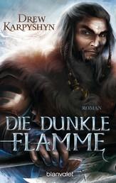 Die dunkle Flamme - Roman