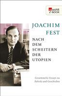 Joachim Fest: Nach dem Scheitern der Utopien