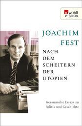 Nach dem Scheitern der Utopien - Gesammelte Essays zu Politik und Geschichte
